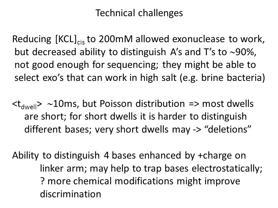 Technical challenges Reducing [KCL]cis to 200mM allowed exonuclease to work, but decreased ability to distinguish A's and T's to ~90%,